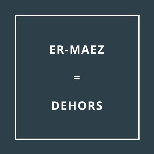 Traduction bretonne : ER-MAEZ = DEHORS