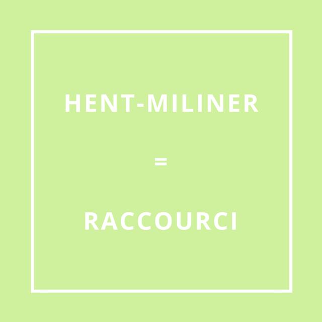 Traduction bretonne : HENT-MILINER = RACCOURCI