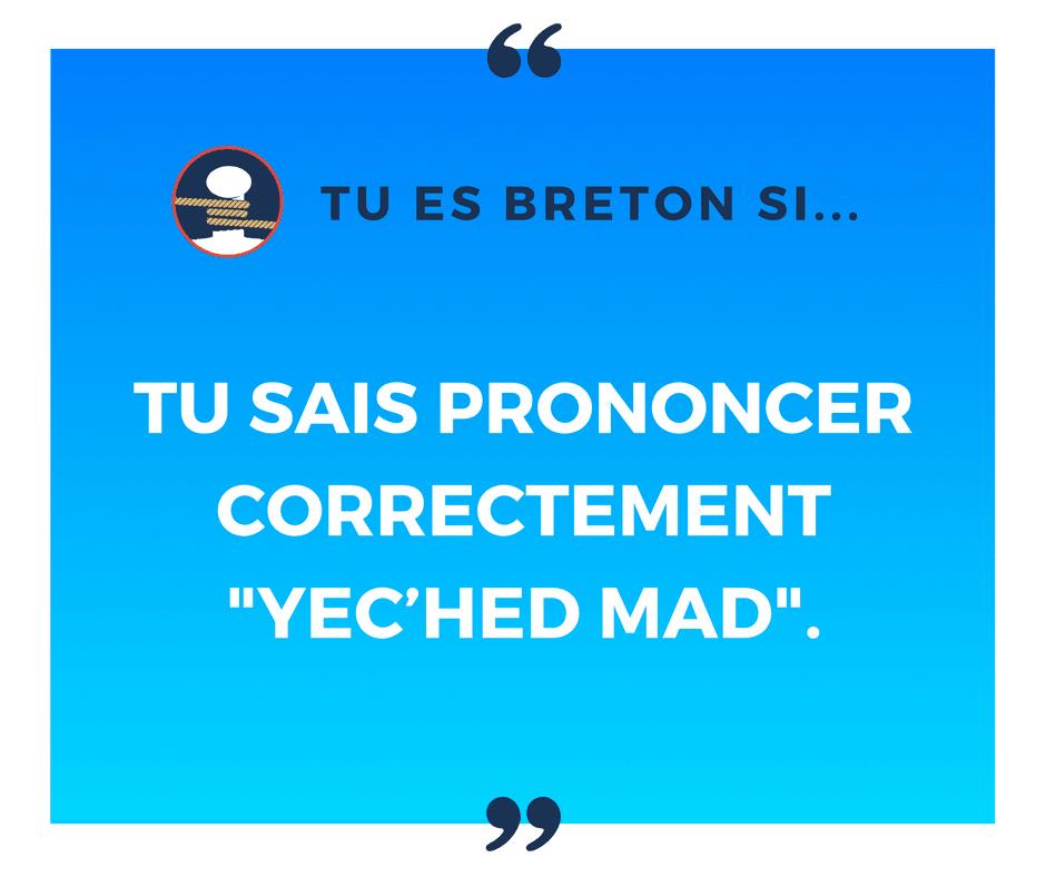 "Tu es breton si tu sais prononcer ""yec'hed mad"" !"