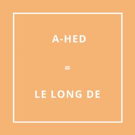Traduction bretonne : A-HED = LE LONG DE