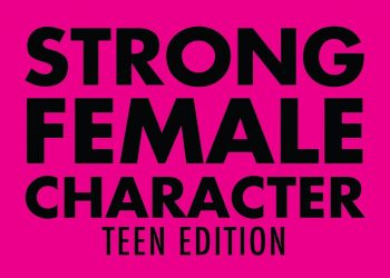 Strong Female Character: Teen Edition