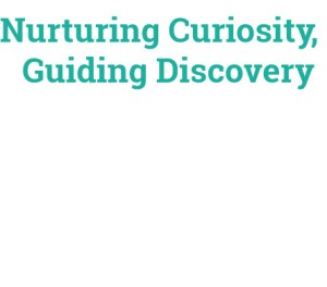 Nurturing curiosity, guiding discovery