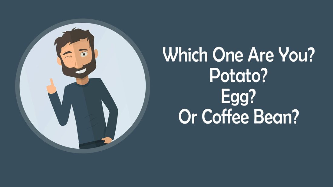 POTATO, EGG OR COFFEE BEAN?