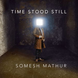 Somesh Mathur Time Stood Still