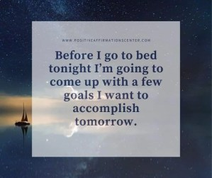 Before I go to bed tonight I'm going to come up with a few goals I want to accomplish tomorrow