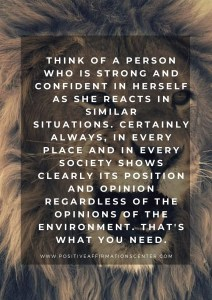 Think of a person who is strong and confident in herself as she reacts in similar situations.Certainly always, in every place and in every society shows clearly its position and opinion regardless of the opinions of the environment. That's what you need.
