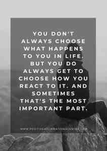 You don't always choose what happens to you in life. But you do always get to choose how you react to it. And sometimes that's the most important part.