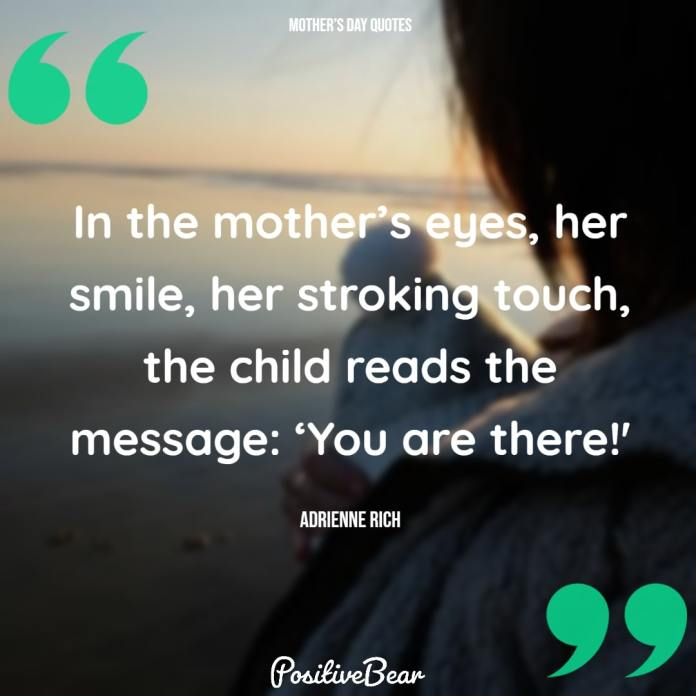 """""""In the mother's eyes, her smile, her stroking touch, the child reads the message: 'You are there!'"""" —Adrienne Rich"""