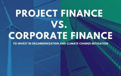 Project Finance vs. Corporate Finance To Invest In Decarbonization And Climate Change Mitigation