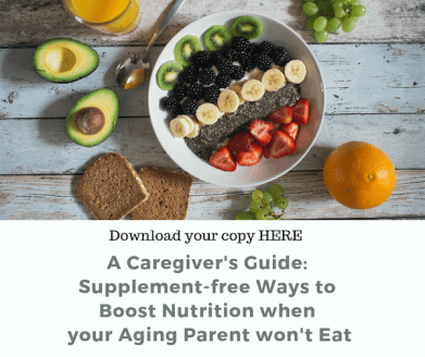 caring for aging parents_download a caregiver's guide to supplement-free ways to boost nutrition when your aging parent won't eat_Angela Hubbard dietitian