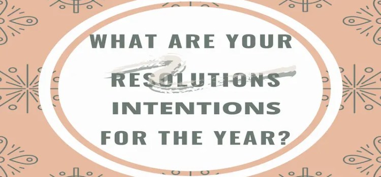 what are your resolutions and intentions for the year