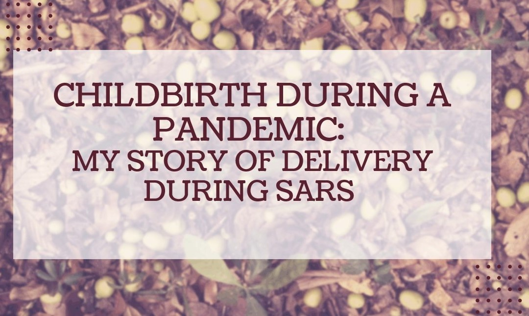 Childbirth during a pandemic: My story of delivery during SARS