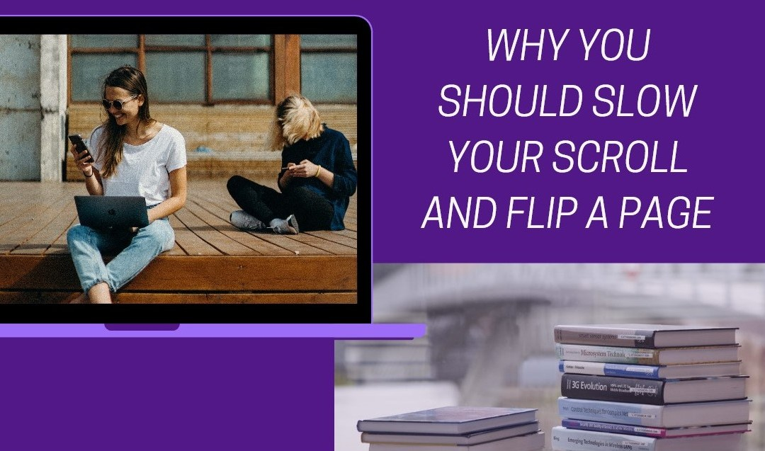 Why You Should Slow Your Scroll and Flip a Page