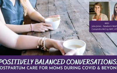 Positively Balanced Conversations: Postpartum Care For Moms During COVID & Beyond