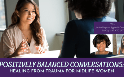 Positively Balanced Conversations: Healing from Trauma for Midlife Women