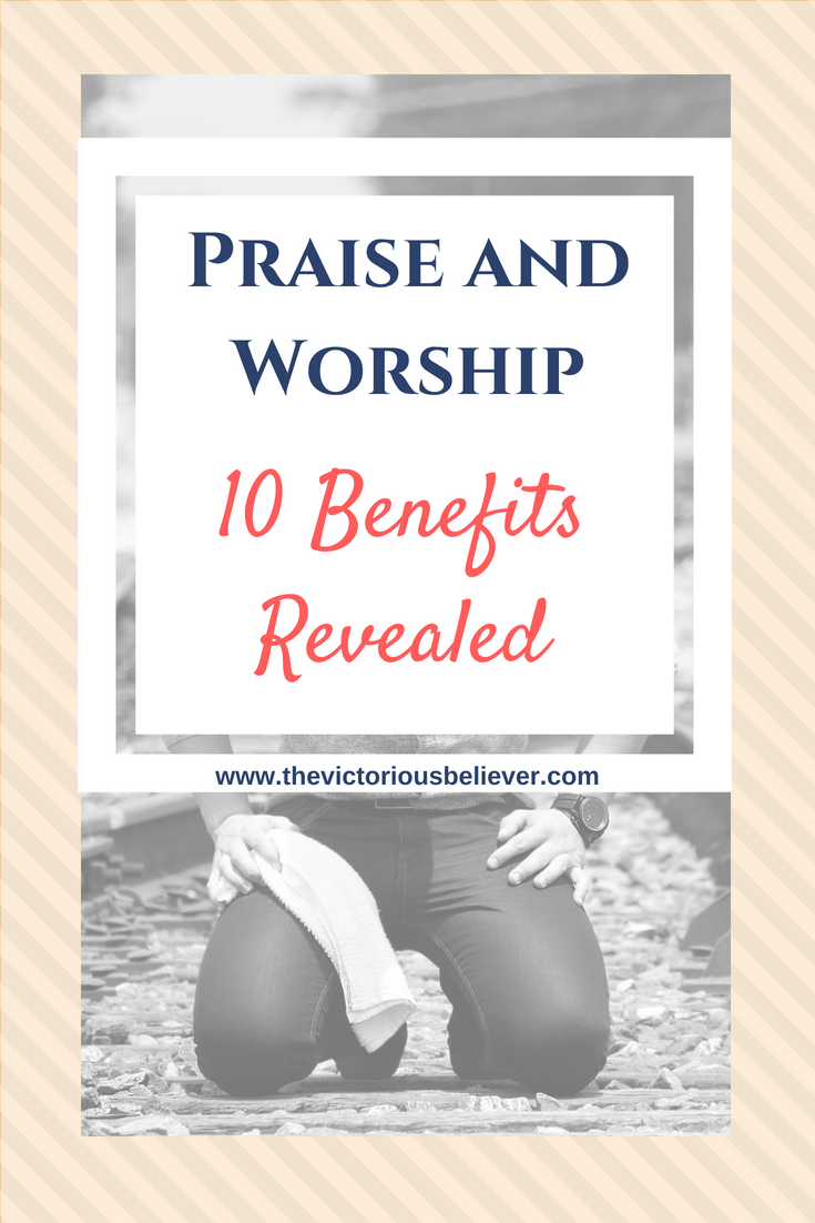 Praise and worship - The incredible benefits of praise and worship revealed
