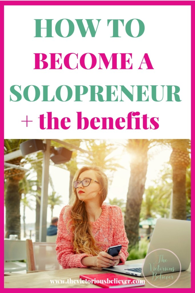 How to become a solopreneur and the incredible benefits of becoming one #entrepreneurship #solopreneur #business