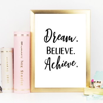 Dream. Believe. Achieve. Motivational Printable. Ideal gift for home office.