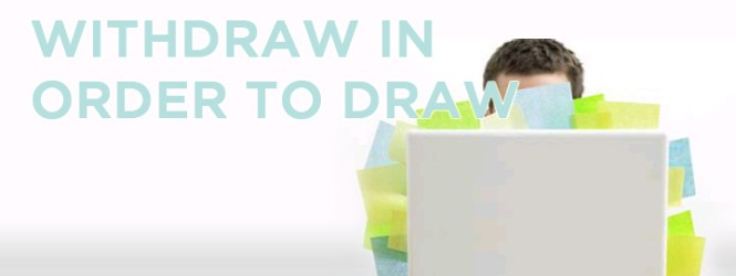 Withdraw in Order to Draw