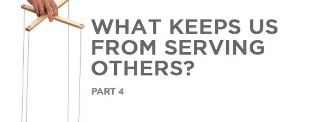 WHAT KEEPS US FROM SERVING OTHERS? (4)