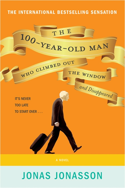 The Hundred-Year-Old Man Who Climbed Out of the Window and Disappeared by Jonas Jonasson,