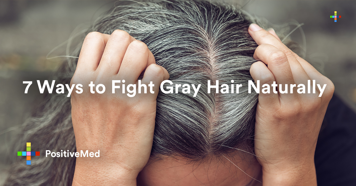 7 Ways To Fight Gray Hair Naturally PositiveMed