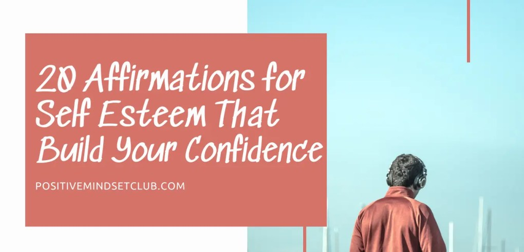 20 Affirmations for Self Esteem That Build Your Confidence