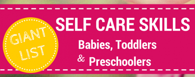 Giant List of Self-Care Skills for Babies,Toddlers and Preschoolers