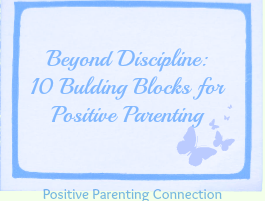 beyond discipline: building blocks for positive parenting