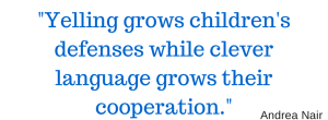 -Yelling grows children's defenses while