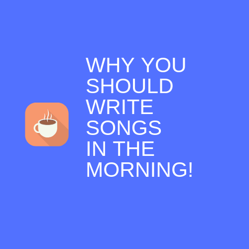 Why You Should Write Songs In The Morning!