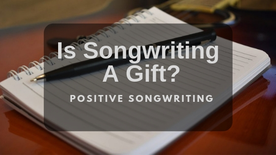 Is Songwrting A Gift