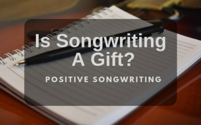 Is Songwriting A Gift?
