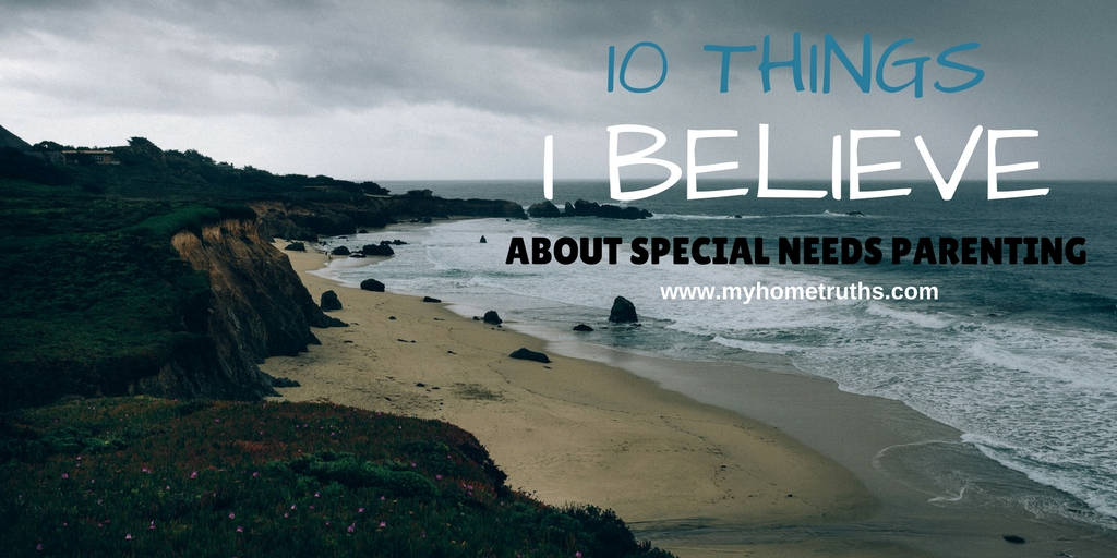 10 things I believe about special needs parenting