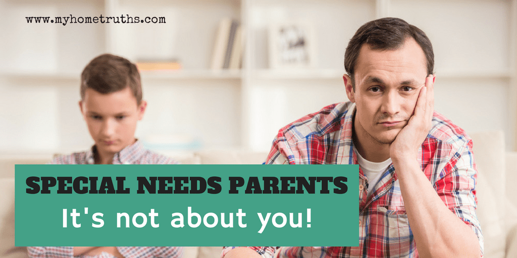 Special needs parents: it's not about you!