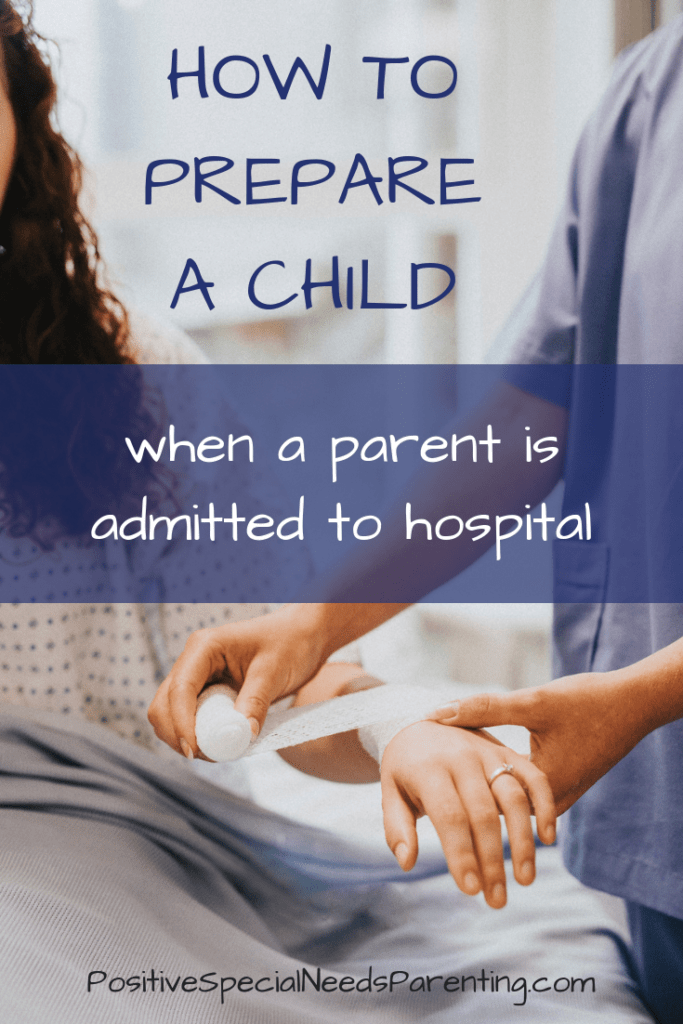 How to prepare a child when a parent is admitted to hospital - positivespecialneedsparenting.com