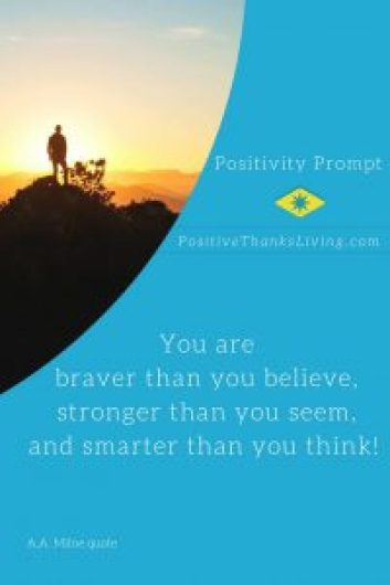 You are braver, strong and smarter than you think - talk well of yourself... to yourself! - Get positivity prompts 6 days a week - PositiveThanksLiving
