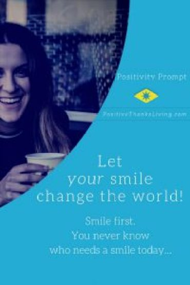 smile first and change the world around you - including yours!