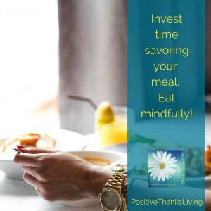 Eat mindfully - invest time savoring your meal.