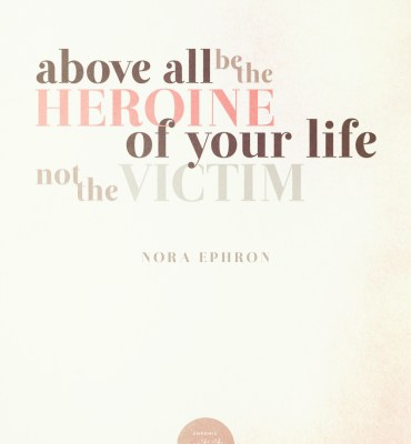 35: Be the heroine | nora ephron