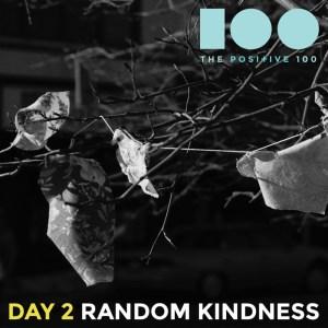 Day 2 | Random Kindness | Positive 100
