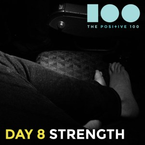 Day 8: Strenght | strenght is an uphill battle | Positive 100 from the Chronic Positivity Project