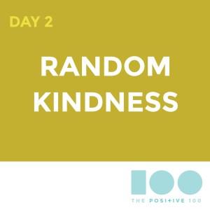 Positive 100 | Day 2: Random Kindness