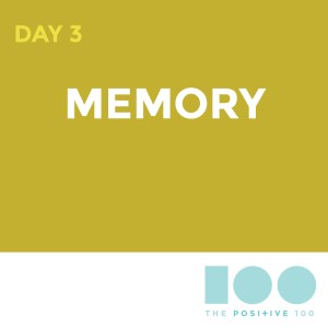 Day 3: Memories | Positive 100 from the Chronic Positivity Project