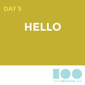 Day 5: Hello! | Positive 100 from the Chronic Positivity Project