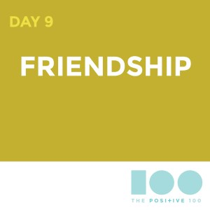 Day 9: Friendship | Positive 100 from the Chronic Positivity Project
