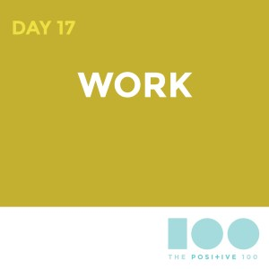Day 17 | Work | Positive 100