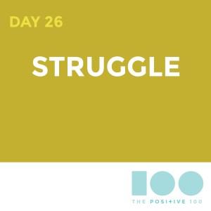 Day 26 : Struggle   Positive 100   Chronic Positivity Project