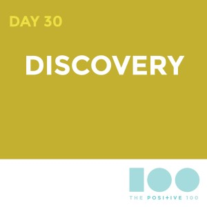 Day 30 : Discovery | Positive 100 | Chronic Positivity Project