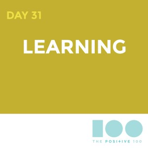 Day 31 : Learning | Positive 100 | Chronic Positivity Project